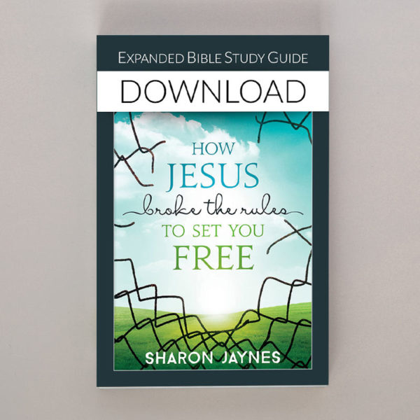 How Jesus Broke the Rules to Set You Free: Expanded Bible Study Guide